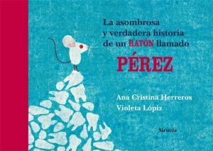 la_asombrosa_y_verdadera_historia_de_un_raton_llamado_perez-herreros_ana_cristina_lopiz_violeta-9788498414066